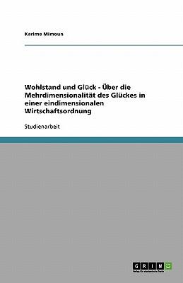 Wohlstand Und Gluck - Uber Die Mehrdimensionalitat Des Gluckes in Einer Eindimensionalen Wirtschaftsordnung Cover Image
