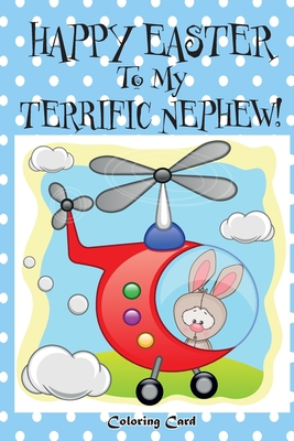 Happy Easter To My Terrific Nephew! (Coloring Card)!: (Personalized Card) Easter Messages, Wishes, & Greetings for Children! Cover Image