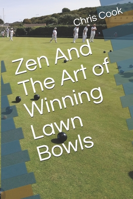 Zen And The Art of Winning Lawn Bowls Cover Image