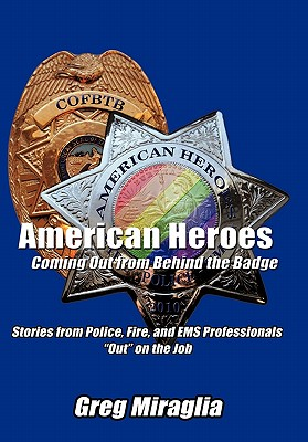 American Heroes Coming Out from Behind the Badge: Stories from Police, Fire, and EMS Professionals Out on the Job Cover Image
