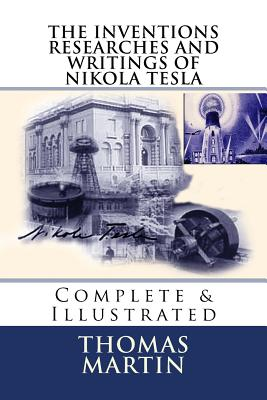 The Inventions Researches and Writings of Nikola Tesla: Complete & Illustrated Cover Image