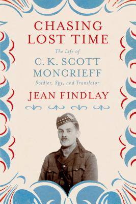 Chasing Lost Time: The Life of C. K. Scott Moncrieff: Soldier, Spy, and Translator Cover Image