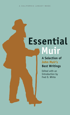 Essential Muir: A Selection of John Muiras Best Writings (California Legacy Book) Cover Image
