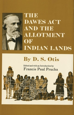 The Dawes ACT and the Allotment of Indian Lands (Civilization of the American Indian #123) Cover Image