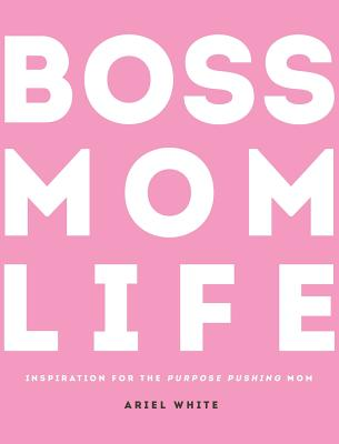 Boss Mom Life: Inspiration for the Purpose-Pushing Mom Cover Image
