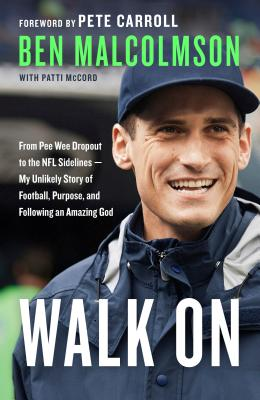 Walk On: From Pee Wee Dropout to the NFL Sidelines--My Unlikely Story of Football, Purpose, and Following an Amazing God Cover Image