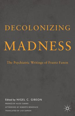 Decolonizing Madness: The Psychiatric Writings of Frantz Fanon Cover Image