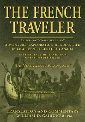 The French Traveler: Adventure, Exploration & Indian Life In Eighteenth-Century Canada Cover Image