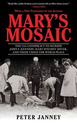 Mary's Mosaic: The CIA Conspiracy to Murder John F. Kennedy, Mary Pinchot Meyer, and Their Vision for World Peace Cover Image