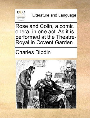 Rose and Colin, a comic opera, in one act. As it is performed at the Theatre-Royal in Covent Garden. Cover Image