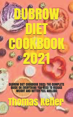 Dubrow Diet Cookbook 2021: Dubrow Diet Cookbook 2021: The Complete Guide on Everything You Need to Reduce Weight and Better Feel Ageless Cover Image