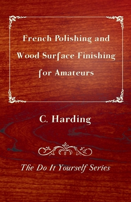 French Polishing and Wood Surface Finishing for Amateurs - The Do It Yourself Series Cover Image