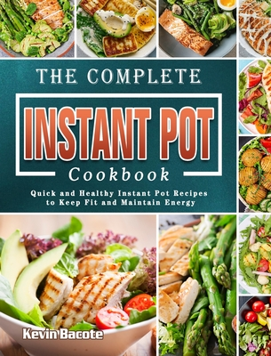 The Complete Instant Pot Cookbook: Quick and Healthy Instant Pot Recipes to Keep Fit and Maintain Energy cover