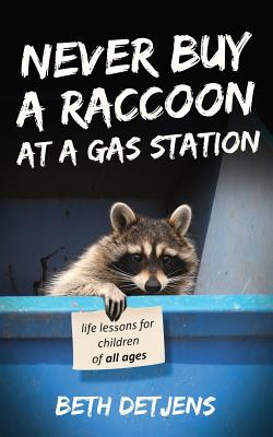 Never Buy a Raccoon at a Gas Station: Life Lessons for Children of All Ages Cover Image
