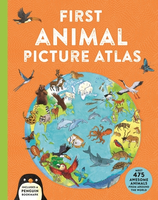 First Animal Picture Atlas: Meet 475 Awesome Animals From Around the World (Kingfisher First Reference) Cover Image