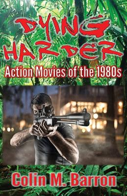 Dying Harder: Action Movies of the 1980s Cover Image
