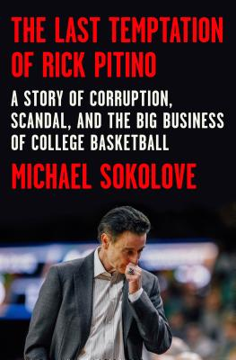 The Last Temptation of Rick Pitino: A Story of Corruption, Scandal, and the Big Business of College Basketball Cover Image