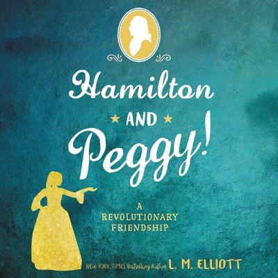 Hamilton and Peggy! Lib/E: A Revolutionary Friendship Cover Image