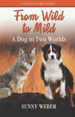 From Wild to Mild: A Dog in Two Worlds Cover Image