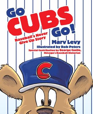 Go Cubs Go!: Baseball's Never Give Up Story Cover Image