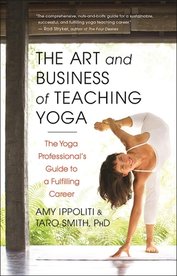 The Art and Business of Teaching Yoga: The Yoga Professional's Guide to a Fulfilling Career Cover Image