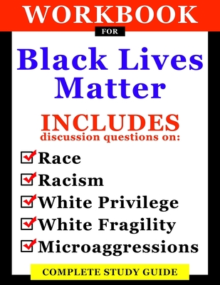 Workbook For Black Lives Matter: Includes Discussion Questions On Race, Racism, White Privilege, White Fragility, Microaggressions: Complete Study Gui Cover Image