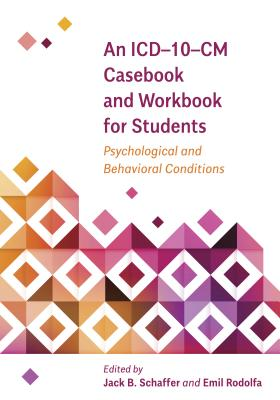 An ICD-10-CM Casebook and Workbook for Students: Psychological and Behavioral Conditions (Applications of ICD-10 and ICD-11 to Psychology) Cover Image