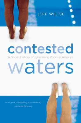 Contested Waters: A Social History of Swimming Pools in America Cover Image