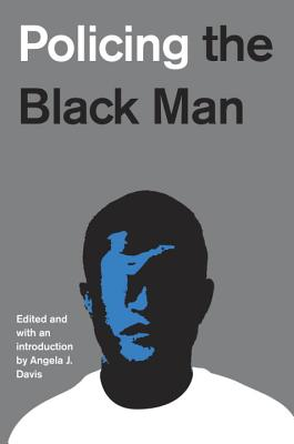 Policing the Black Man: Arrest, Prosecution, and Imprisonment Cover Image