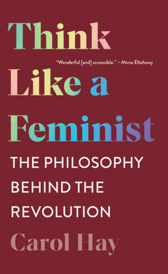 Think Like a Feminist: The Philosophy Behind the Revolution Cover Image