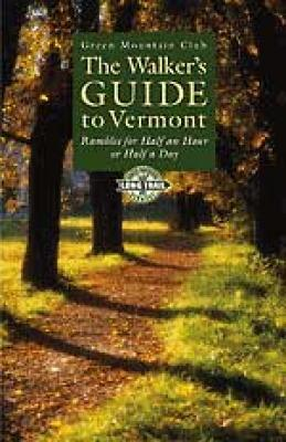 The Walker's Guide to Vermont : Rambles for Half an Hour or Half a Day Cover Image
