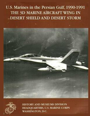 U.S. Marines in the Persian Gulf, 1990-1991: The 3D Marine Aircraft Wing in Desert Shield and Desert Storm Cover Image
