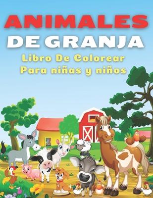 Animales De Granja, Libro de Colorear Para Niños y Niñas: Imágenes divertidas y fáciles de colorear con tus animales preferidos de la granja. Gran col Cover Image