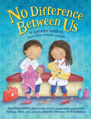 No Difference Between Us: Teach children gender equality, respect, choice, self-esteem, empathy, tolerance, and acceptance Cover Image