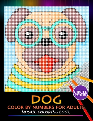 Dog Color by Numbers for Adults: Mosaic Coloring Book Stress Relieving Design Puzzle Quest Cover Image