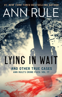 Lying in Wait: Ann Rule's Crime Files: Vol.17 Cover Image