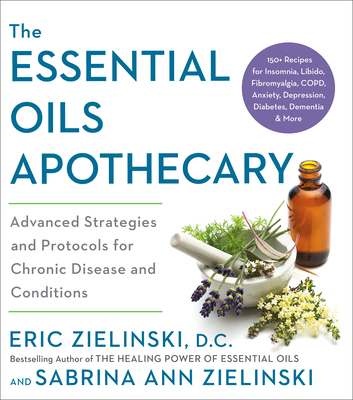 The Essential Oils Apothecary: Advanced Strategies and Protocols for Chronic Disease and Conditions Cover Image