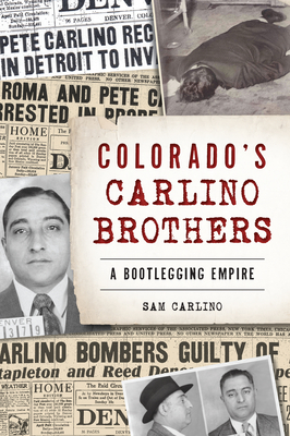 Colorado's Carlino Brothers: A Bootlegging Empire Cover Image