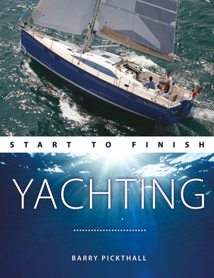 Yachting Start to Finish: From Beginner to Advanced: The Perfect Guide to Improving Your Yachting Skills Cover Image