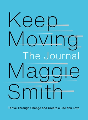 Keep Moving: The Journal: Thrive Through Change and Create a Life You Love Cover Image
