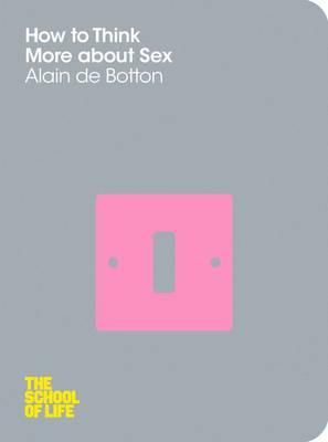 How to Think More about Sex. Alain de Botton Cover Image