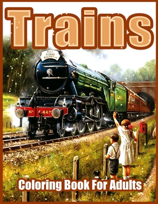 Trains: Beautiful Coloring Books for Adults, Teens, Seniors, With Steam Engines, Locomotives, Electric Trains and more (Relaxi Cover Image