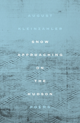 Snow Approaching on the Hudson: Poems Cover Image