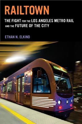 Railtown: The Fight for the Los Angeles Metro Rail and the Future of the City Cover Image