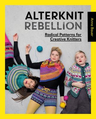 Alterknit Rebellion: Radical Patterns for Creative Knitters Cover Image