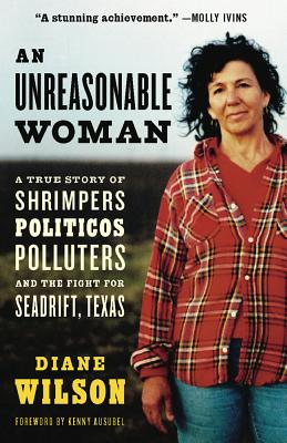 An Unreasonable Woman: A True Story of Shrimpers, Politicos, Polluters, and the Fight for Seadrift, Texas Cover Image
