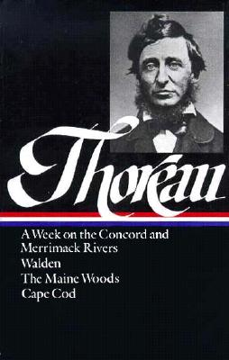 Henry David Thoreau: A Week on the Concord and Merrimack Rivers, Walden, The Maine Woods, Cape Cod (LOA #28) (Library of America Henry David Thoreau Edition #1) Cover Image