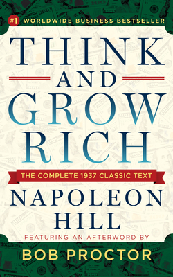 Think and Grow Rich: The Complete 1937 Classic Text Featuring an Afterword by Bob Proctor Cover Image