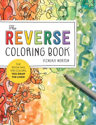 The Reverse Coloring Book®: The Book Has the Colors, You Draw the Lines! Cover Image