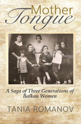 Mother Tongue: A Saga of Three Generations of Balkan Women Cover Image